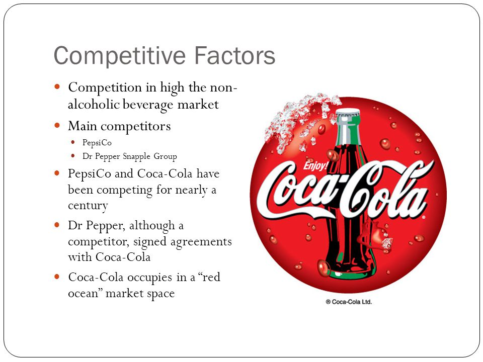 Competitive Factors Competition in high the non- alcoholic beverage market. Main competitors. PepsiCo.