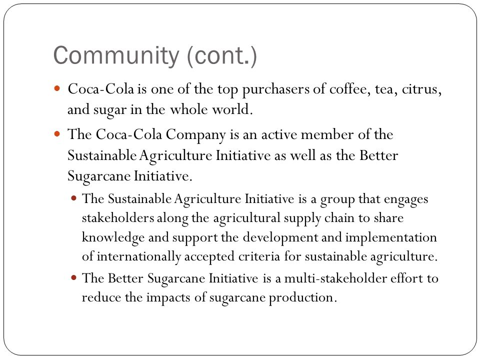Community (cont.) Coca-Cola is one of the top purchasers of coffee, tea, citrus, and sugar in the whole world.