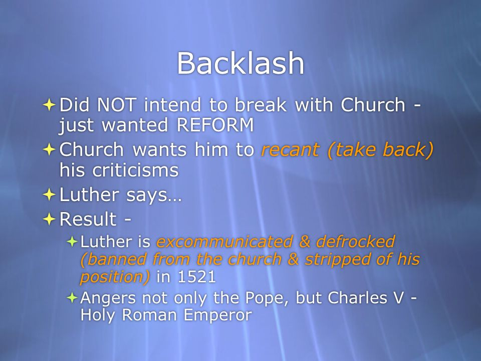 Backlash Did NOT intend to break with Church - just wanted REFORM