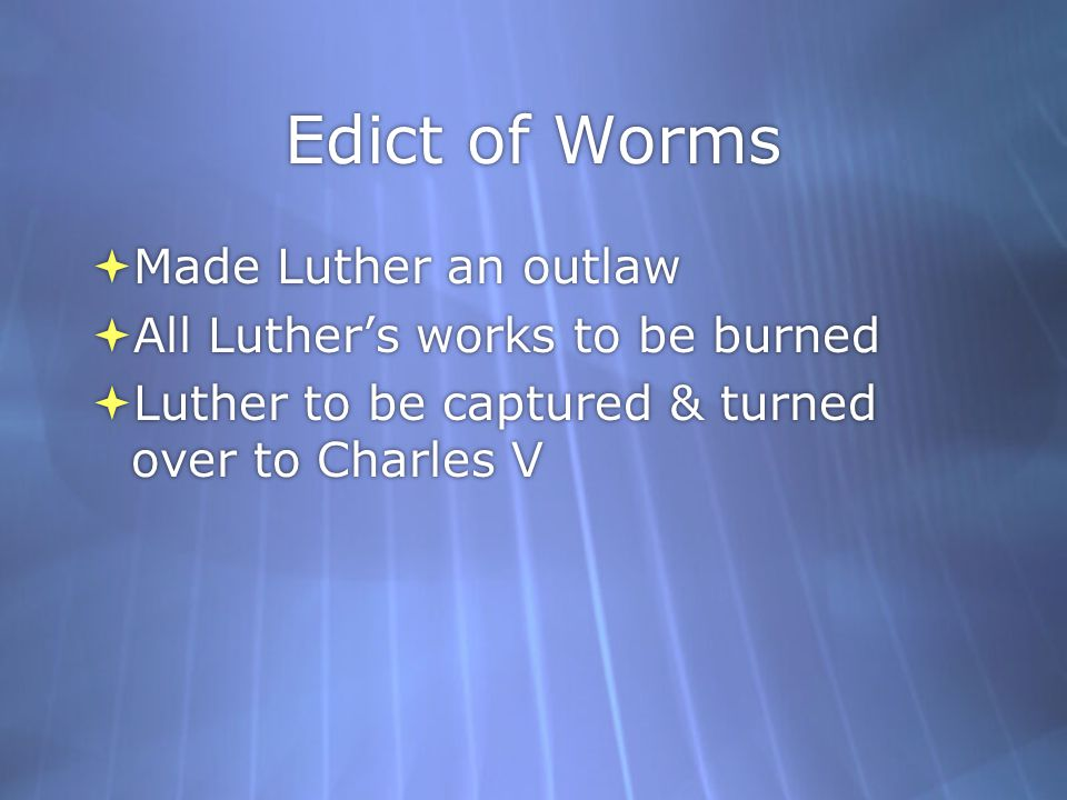Edict of Worms Made Luther an outlaw All Luther's works to be burned