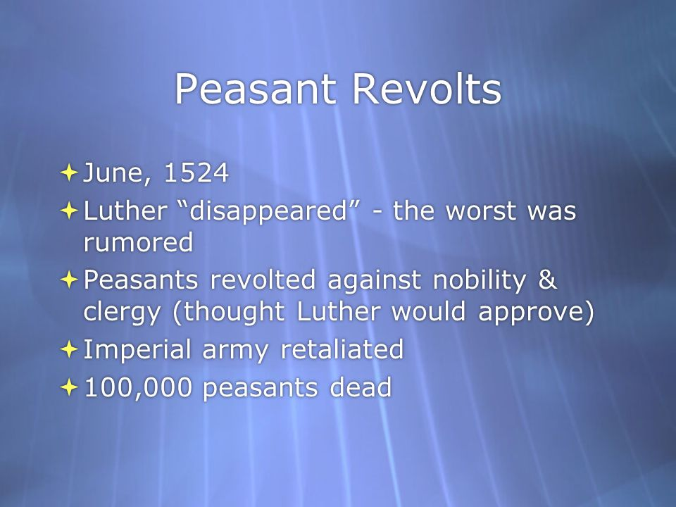Peasant Revolts June, 1524. Luther disappeared - the worst was rumored.