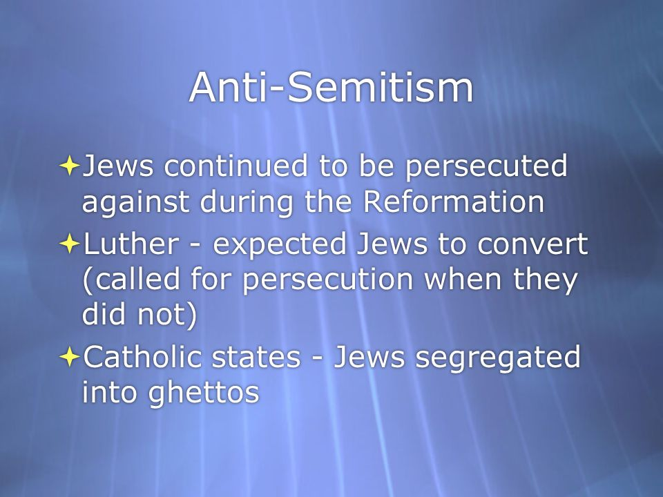Anti-Semitism Jews continued to be persecuted against during the Reformation.