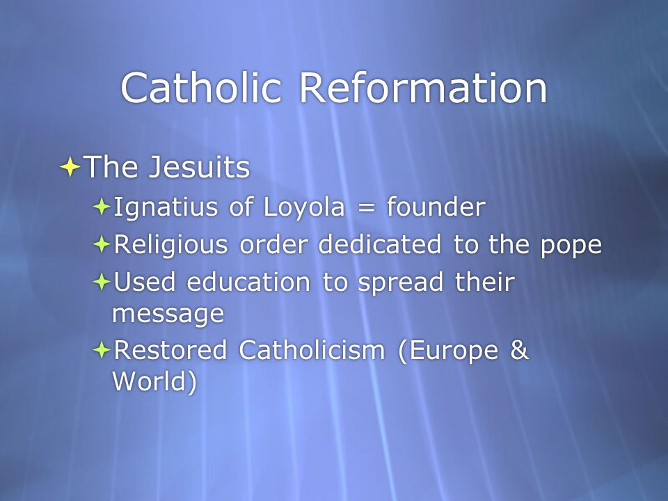 Catholic Reformation The Jesuits Ignatius of Loyola = founder