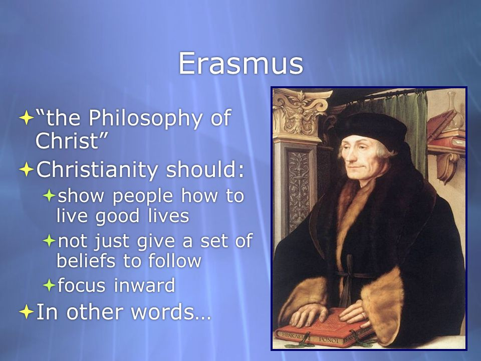 Erasmus the Philosophy of Christ Christianity should:
