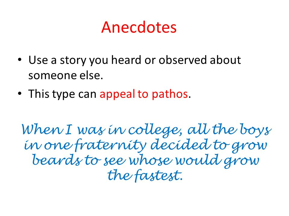 Anecdotes Use a story you heard or observed about someone else.