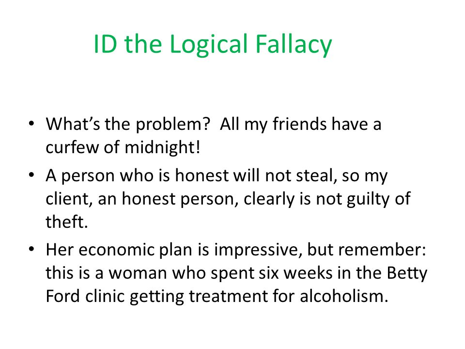 ID the Logical Fallacy What's the problem All my friends have a curfew of midnight!
