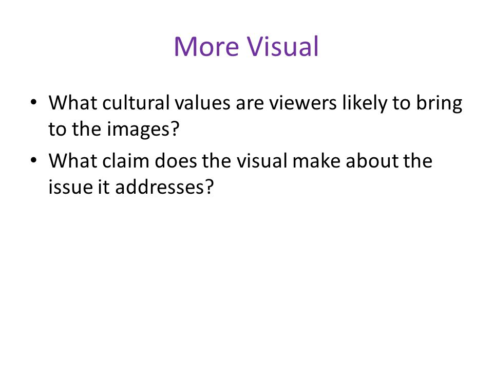 More Visual What cultural values are viewers likely to bring to the images.
