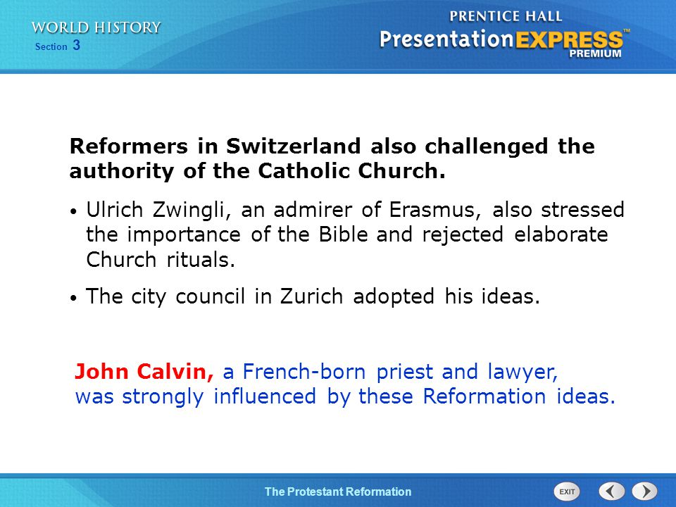 Reformers in Switzerland also challenged the authority of the Catholic Church.