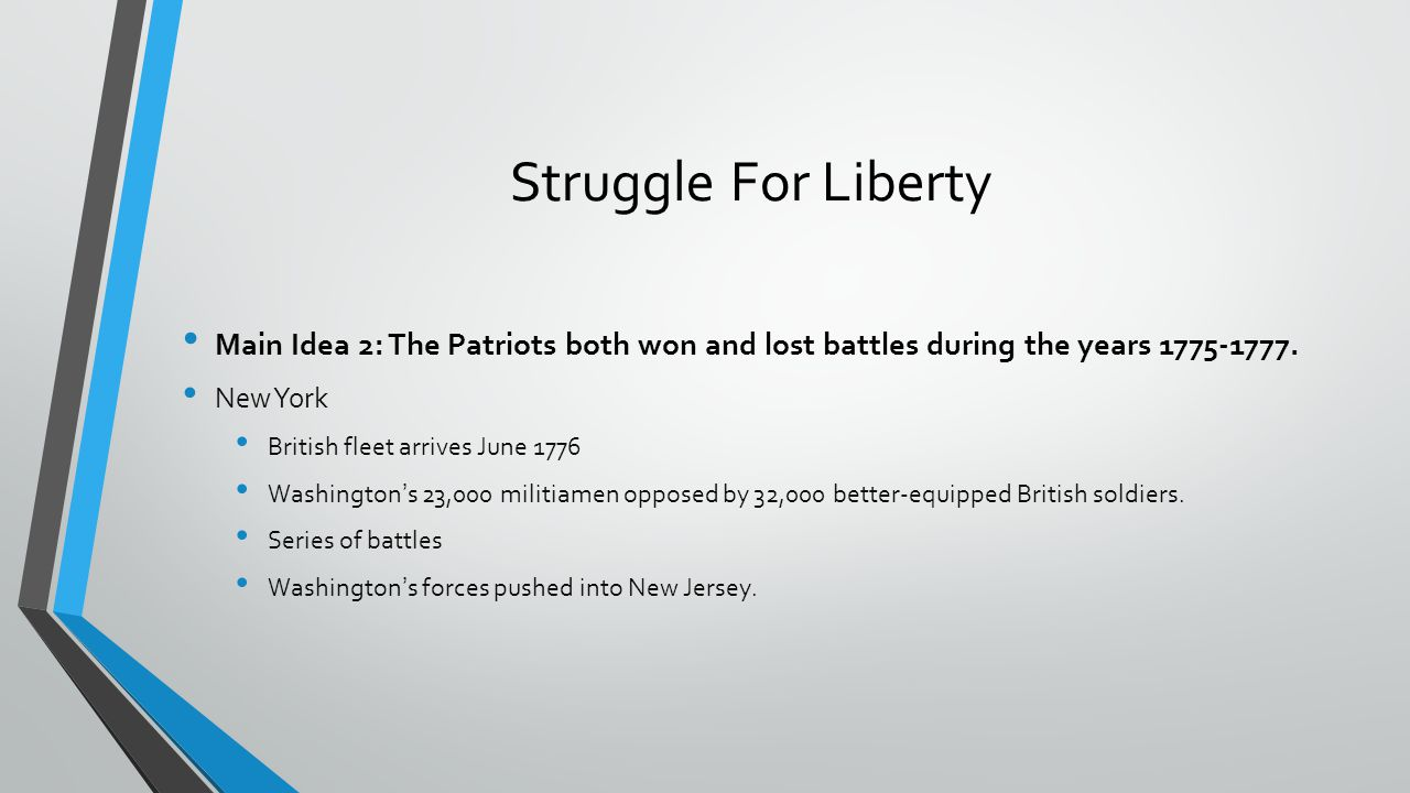 Struggle For Liberty Main Idea 2: The Patriots both won and lost battles during the years 1775-1777.