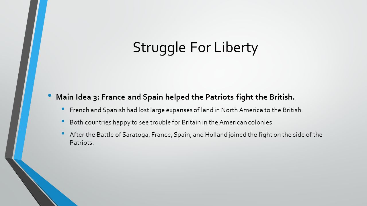 Struggle For Liberty Main Idea 3: France and Spain helped the Patriots fight the British.