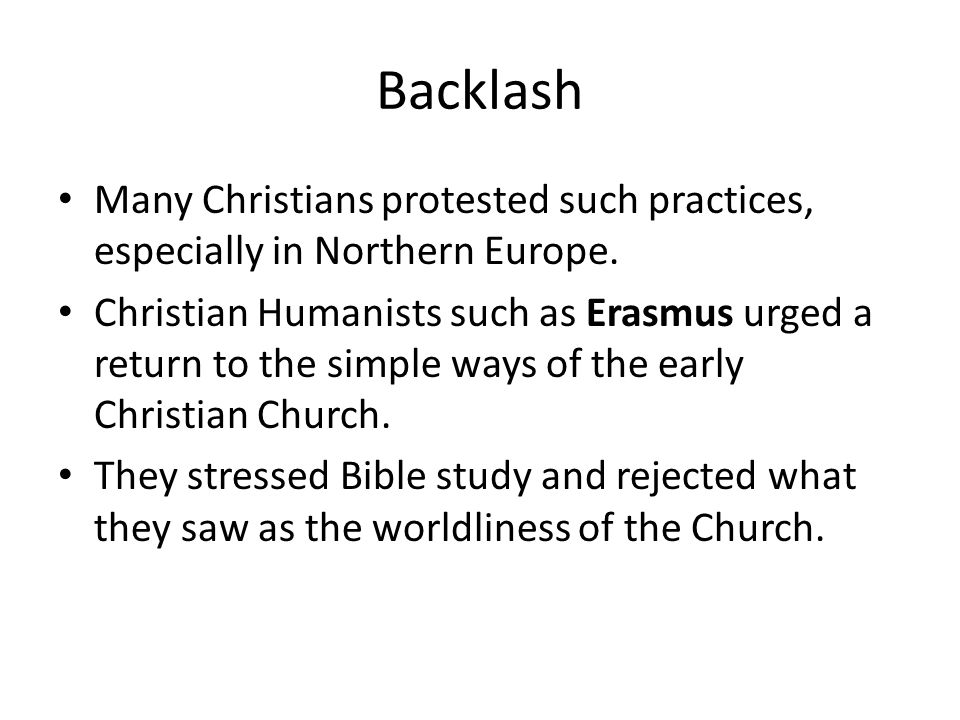 Backlash Many Christians protested such practices, especially in Northern Europe.