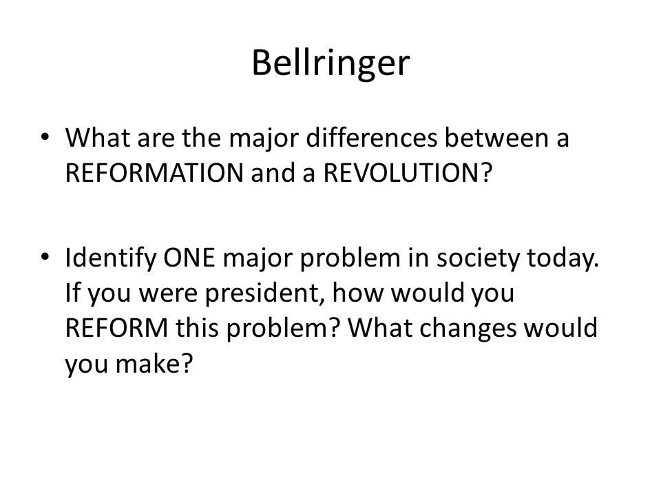 Bellringer What are the major differences between a REFORMATION and a REVOLUTION