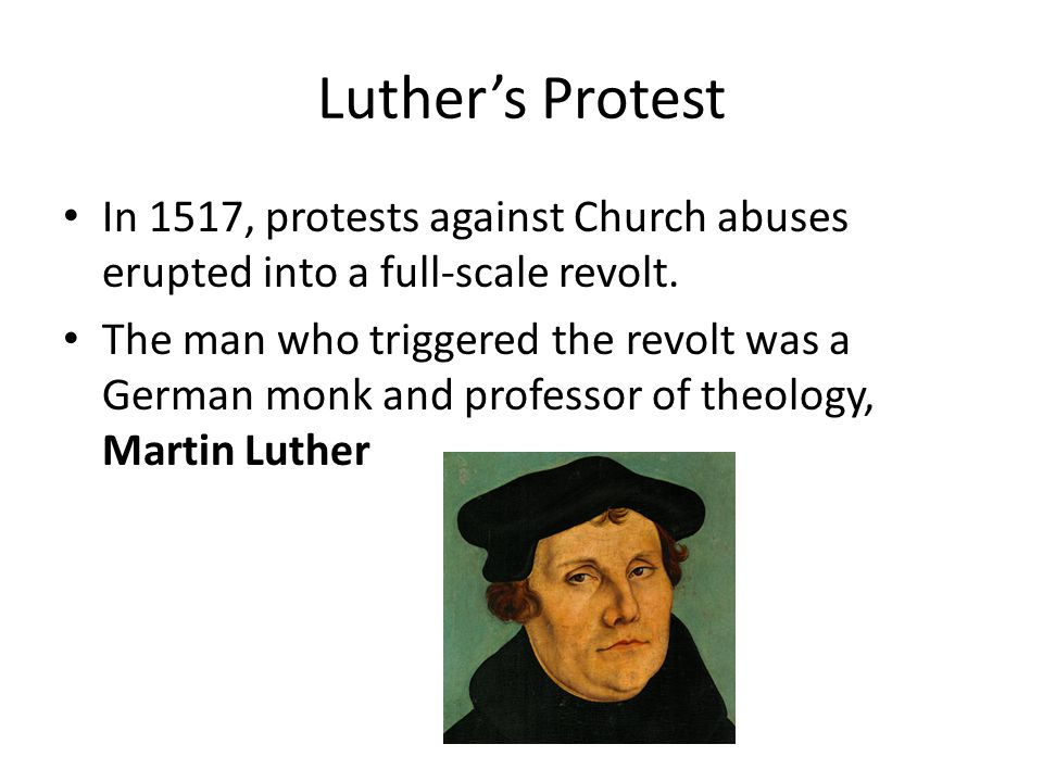 Luther's Protest In 1517, protests against Church abuses erupted into a full-scale revolt.