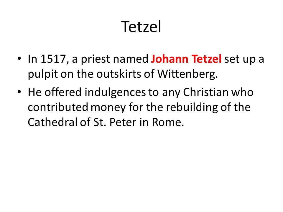 Tetzel In 1517, a priest named Johann Tetzel set up a pulpit on the outskirts of Wittenberg.