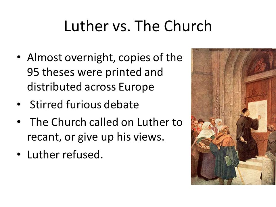 Luther vs. The Church Almost overnight, copies of the 95 theses were printed and distributed across Europe.