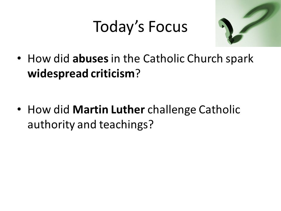 Today's Focus How did abuses in the Catholic Church spark widespread criticism.