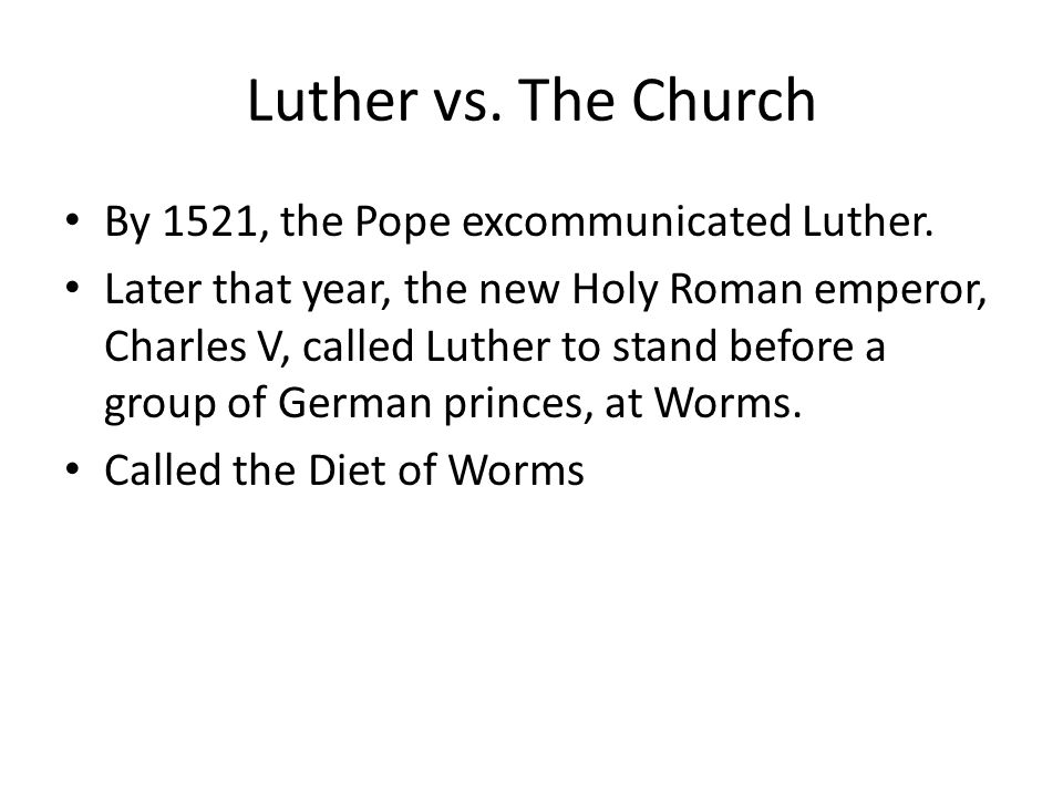 Luther vs. The Church By 1521, the Pope excommunicated Luther.