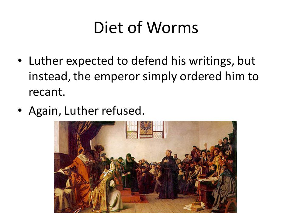 Diet of Worms Luther expected to defend his writings, but instead, the emperor simply ordered him to recant.