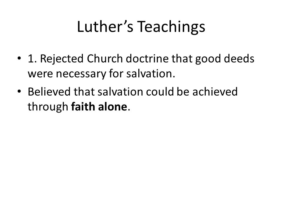 Luther's Teachings 1. Rejected Church doctrine that good deeds were necessary for salvation.