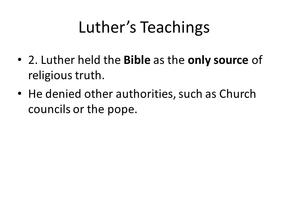 Luther's Teachings 2. Luther held the Bible as the only source of religious truth.