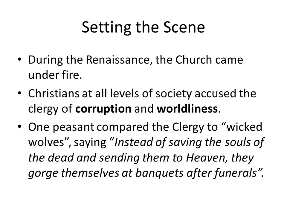 Setting the Scene During the Renaissance, the Church came under fire.