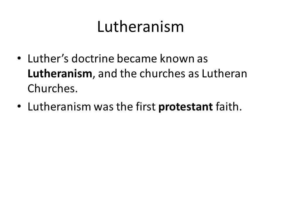 Lutheranism Luther's doctrine became known as Lutheranism, and the churches as Lutheran Churches.