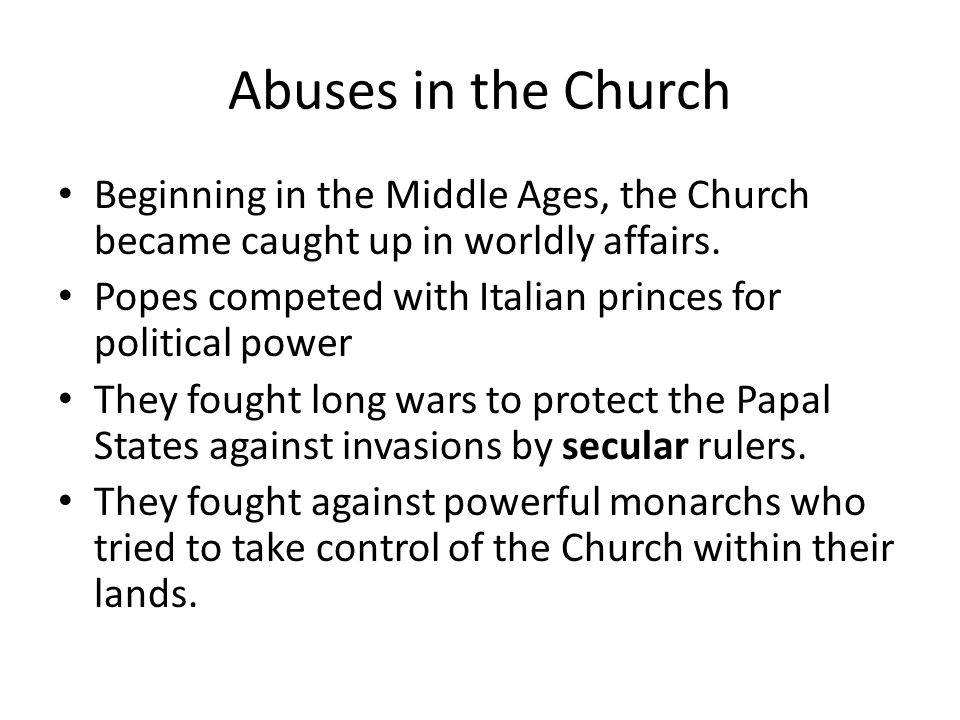 Abuses in the Church Beginning in the Middle Ages, the Church became caught up in worldly affairs.