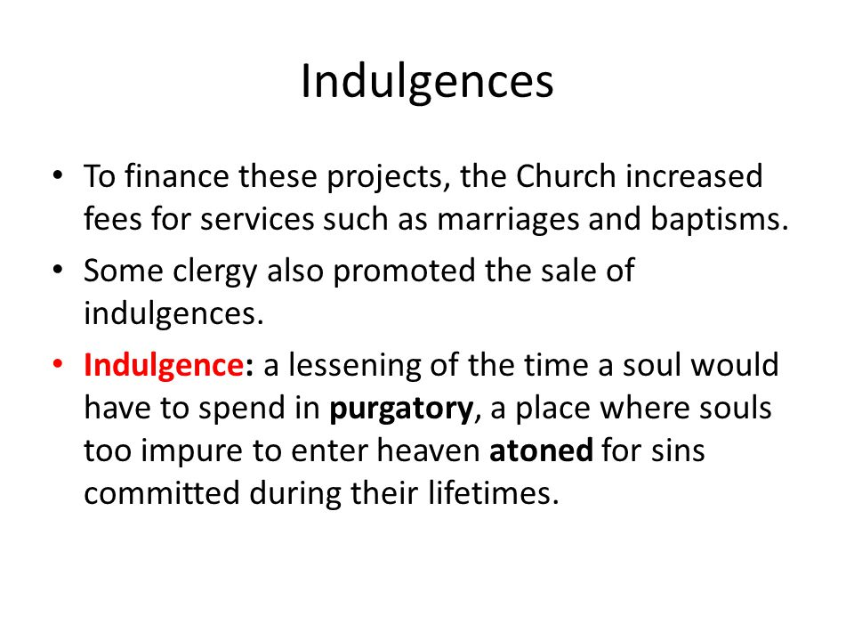 Indulgences To finance these projects, the Church increased fees for services such as marriages and baptisms.