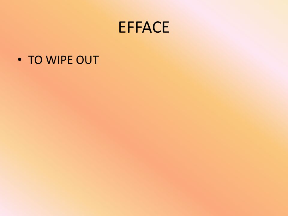 EFFACE TO WIPE OUT