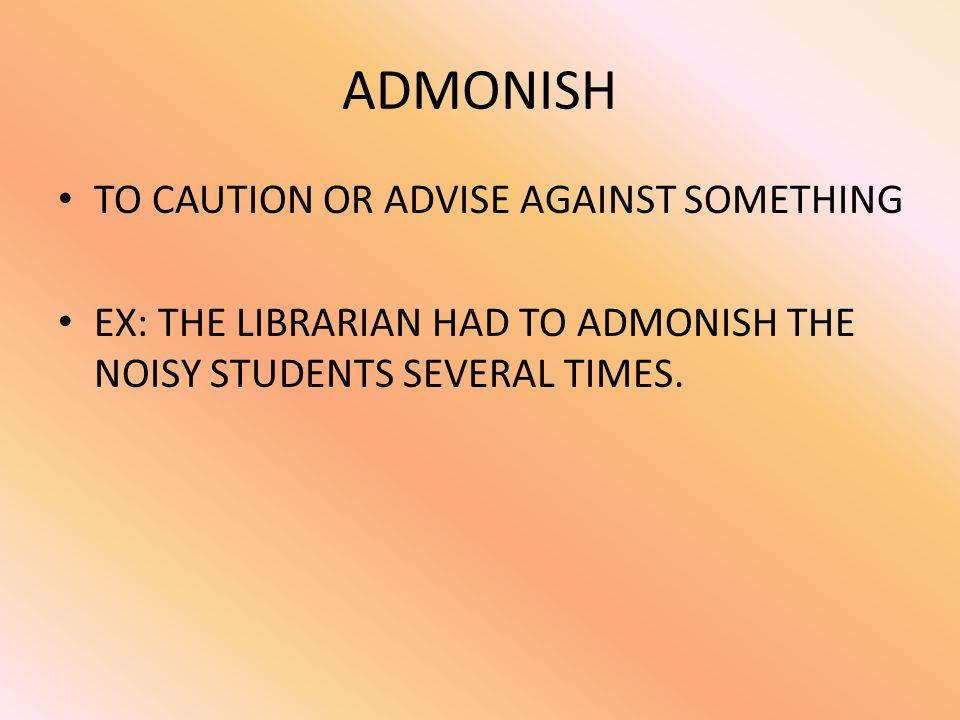 ADMONISH TO CAUTION OR ADVISE AGAINST SOMETHING