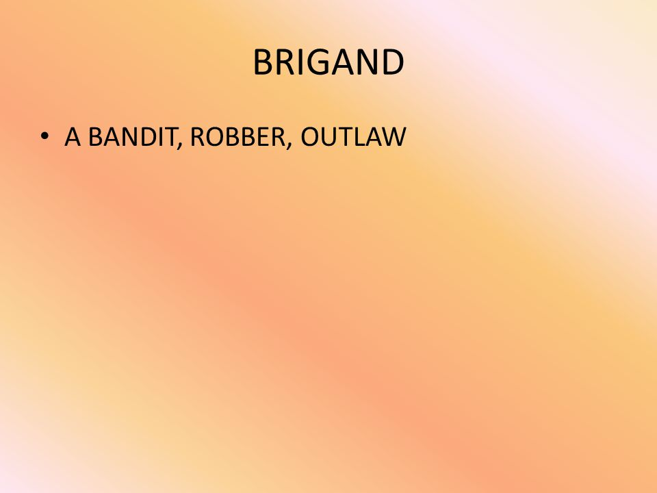 BRIGAND A BANDIT, ROBBER, OUTLAW