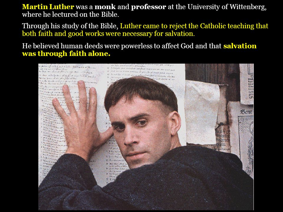 Martin Luther was a monk and professor at the University of Wittenberg, where he lectured on the Bible.