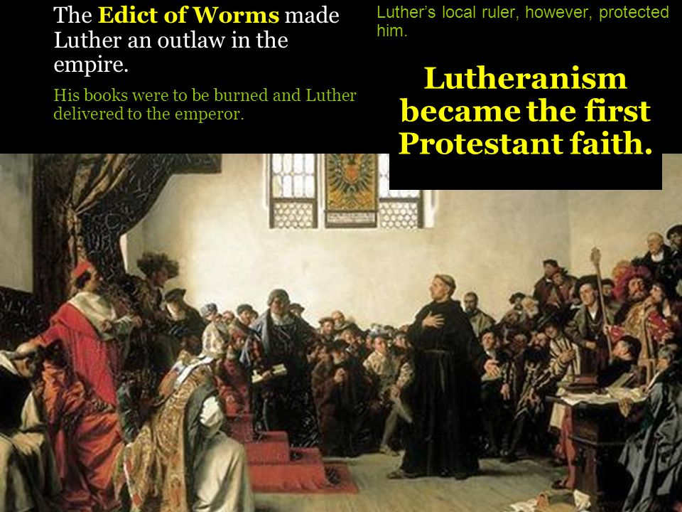 Lutheranism became the first Protestant faith.