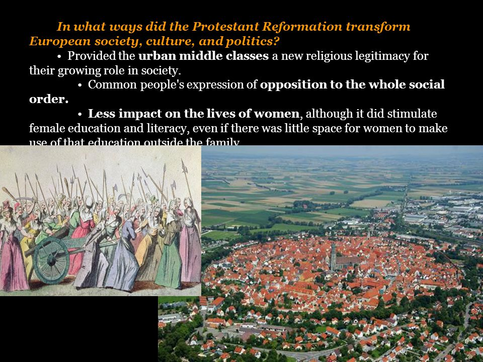 In what ways did the Protestant Reformation transform European society, culture, and politics