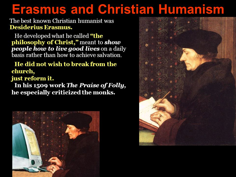 The best known Christian humanist was Desiderius Erasmus.