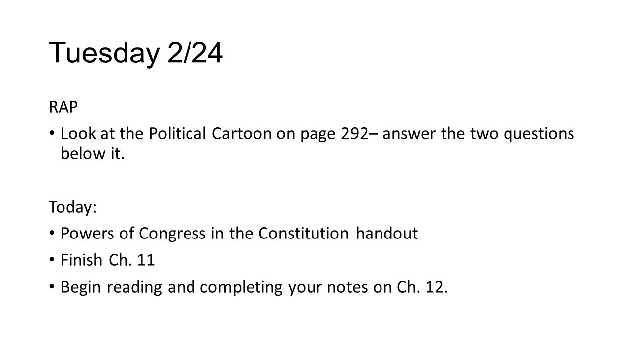 Tuesday 2/24 RAP. Look at the Political Cartoon on page 292– answer the two questions below it. Today: