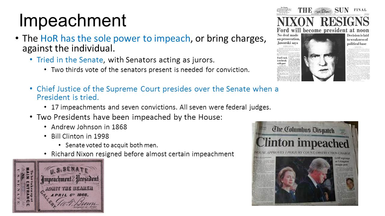 Impeachment The HoR has the sole power to impeach, or bring charges, against the individual. Tried in the Senate, with Senators acting as jurors.