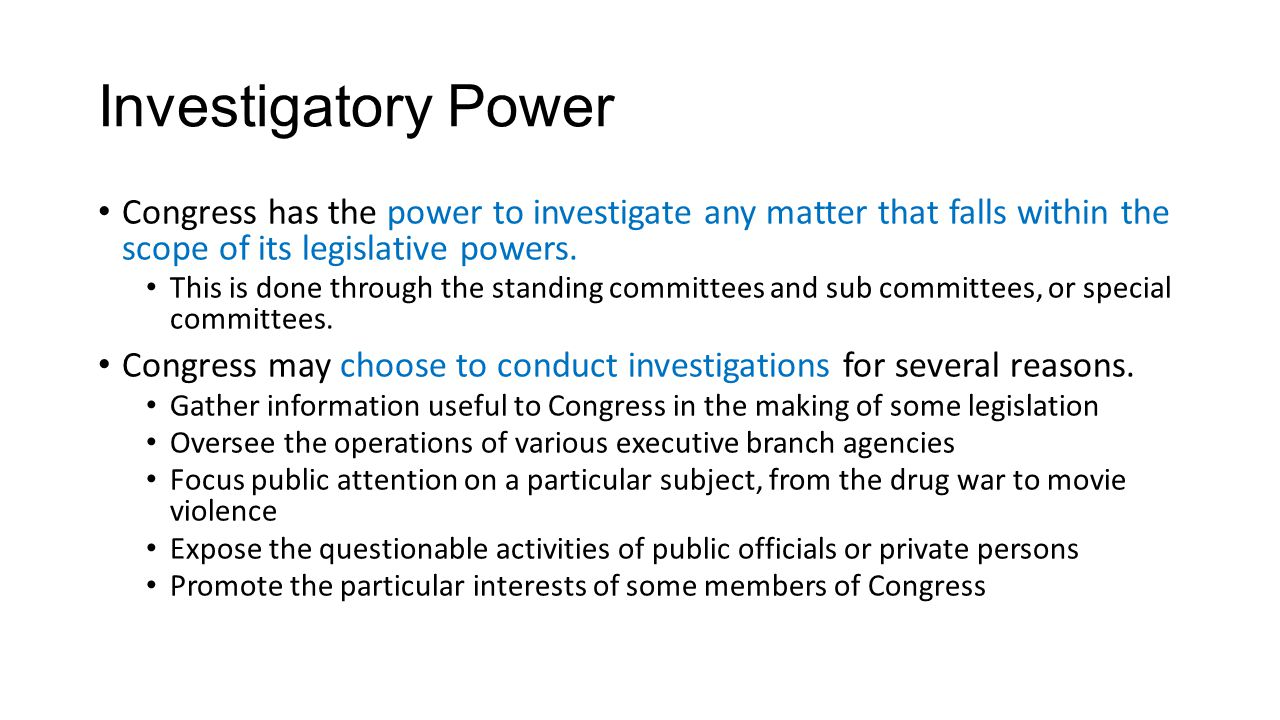 Investigatory Power Congress has the power to investigate any matter that falls within the scope of its legislative powers.