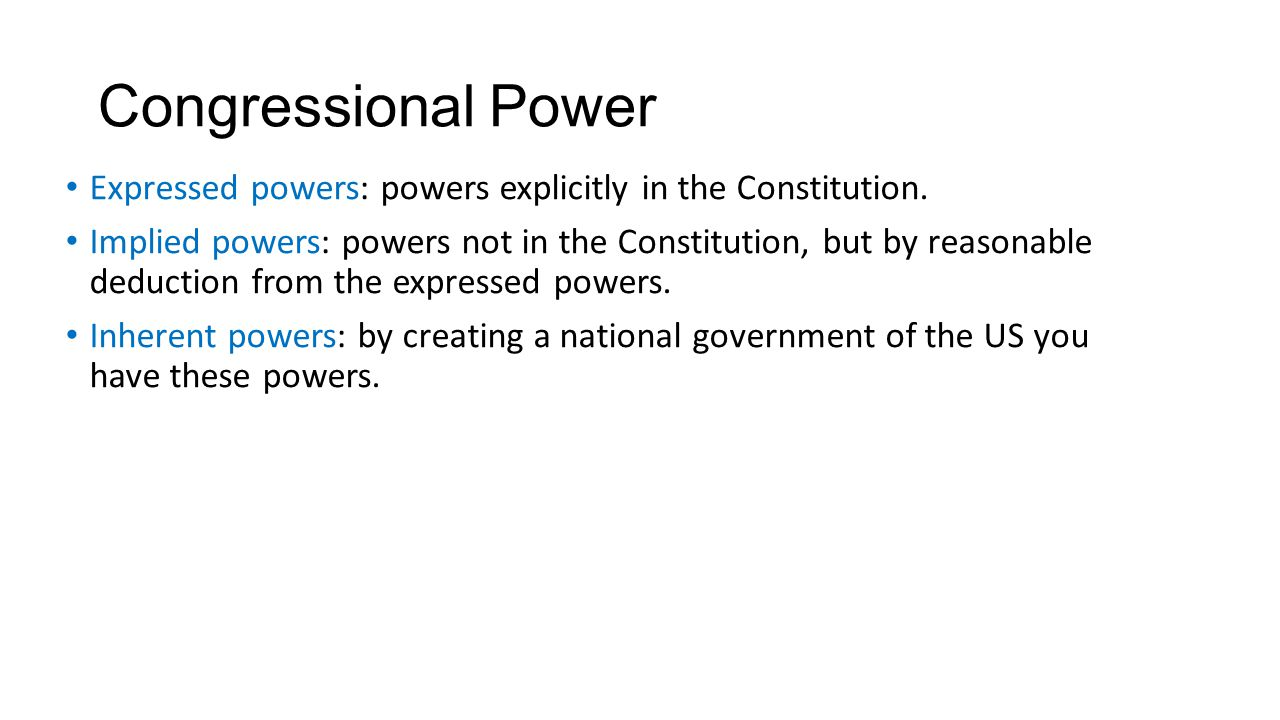 Congressional Power Expressed powers: powers explicitly in the Constitution.