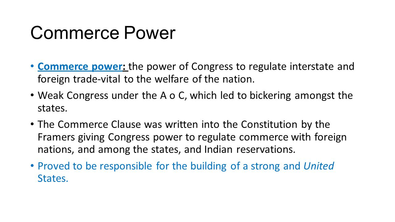 Commerce Power Commerce power: the power of Congress to regulate interstate and foreign trade-vital to the welfare of the nation.