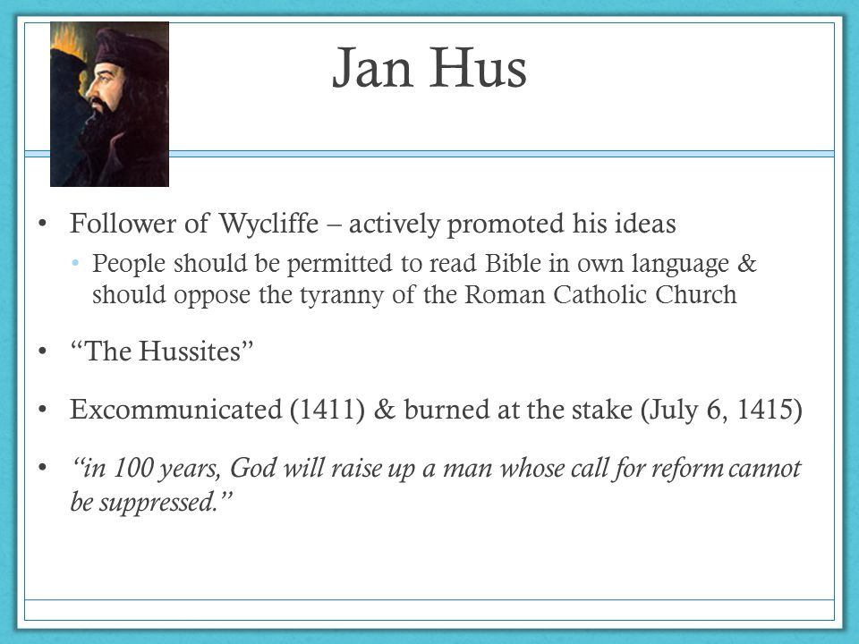 Jan Hus Follower of Wycliffe – actively promoted his ideas