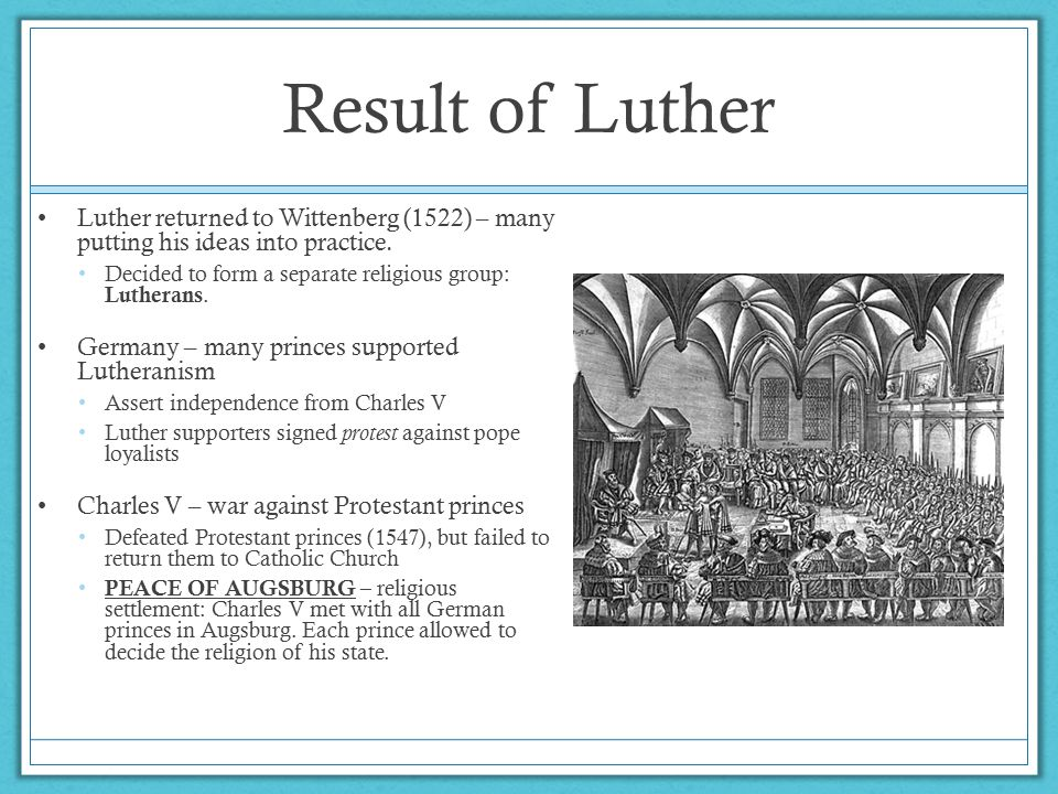 Result of Luther Luther returned to Wittenberg (1522) – many putting his ideas into practice.