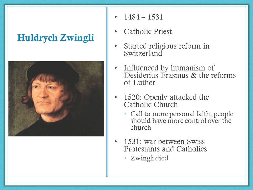 Huldrych Zwingli 1484 – 1531 Catholic Priest