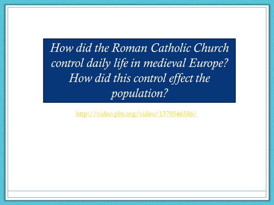 How did the Roman Catholic Church control daily life in medieval Europe How did this control effect the population