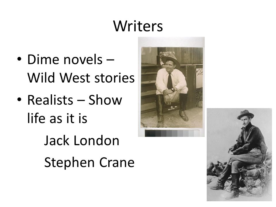 Writers Dime novels – Wild West stories Realists – Show life as it is