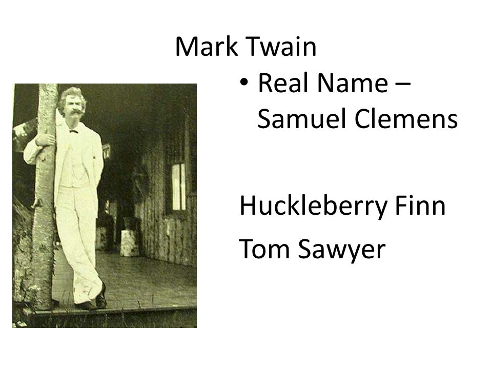 Mark Twain Real Name – Samuel Clemens Huckleberry Finn Tom Sawyer