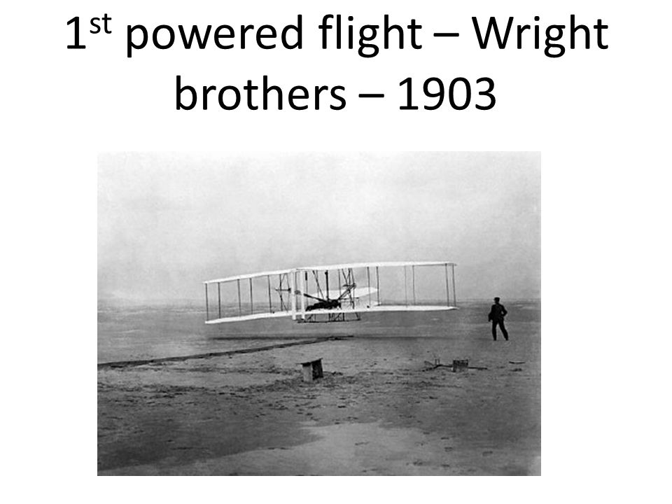1st powered flight – Wright brothers – 1903