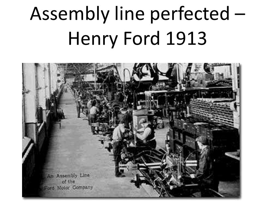 Assembly line perfected – Henry Ford 1913