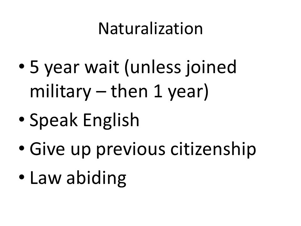 5 year wait (unless joined military – then 1 year) Speak English