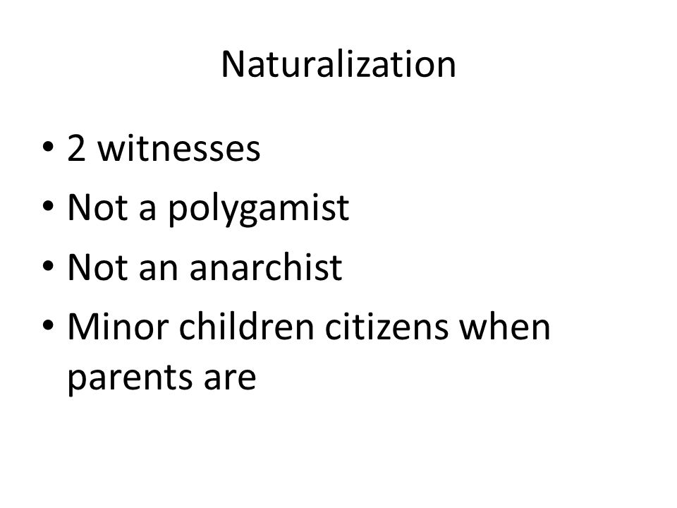 Naturalization 2 witnesses. Not a polygamist. Not an anarchist.